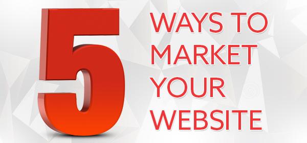 5 Ways To Market Your Website